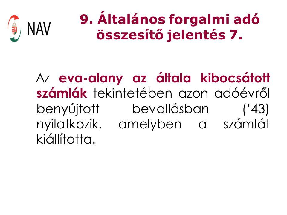 9. Általános forgalmi adó összesítő jelentés 7. Az eva-alany az általa kibocsátott számlák tekintetében azon adóévről benyújtott bevallásban ('43) nyi