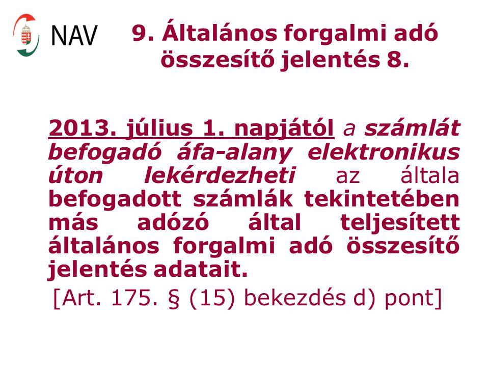 9. Általános forgalmi adó összesítő jelentés 8. 2013. július 1. napjától a számlát befogadó áfa-alany elektronikus úton lekérdezheti az általa befogad