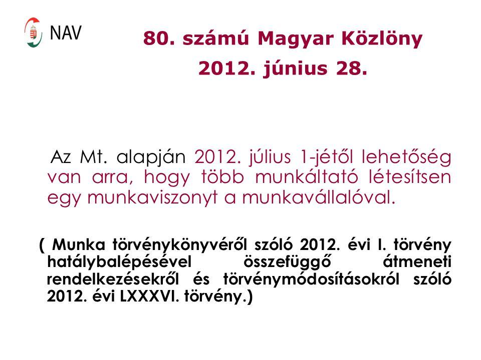 80. számú Magyar Közlöny 2012. június 28. Az Mt. alapján 2012. július 1-jétől lehetőség van arra, hogy több munkáltató létesítsen egy munkaviszonyt a