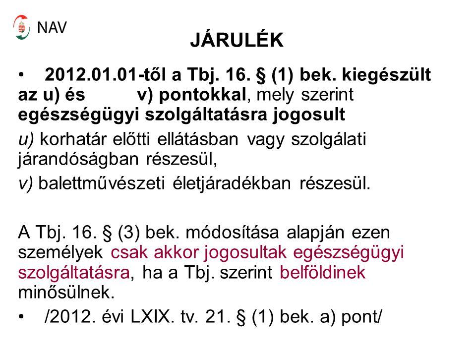 JÁRULÉK 2012.01.01-től a Tbj. 16. § (1) bek. kiegészült az u) és v) pontokkal, mely szerint egészségügyi szolgáltatásra jogosult u) korhatár előtti el