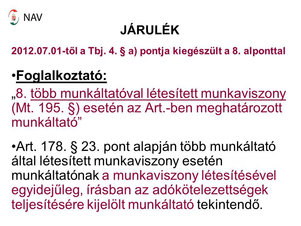 """JÁRULÉK 2012.07.01-től a Tbj. 4. § a) pontja kiegészült a 8. alponttal Foglalkoztató: """"8. több munkáltatóval létesített munkaviszony (Mt. 195. §) eset"""