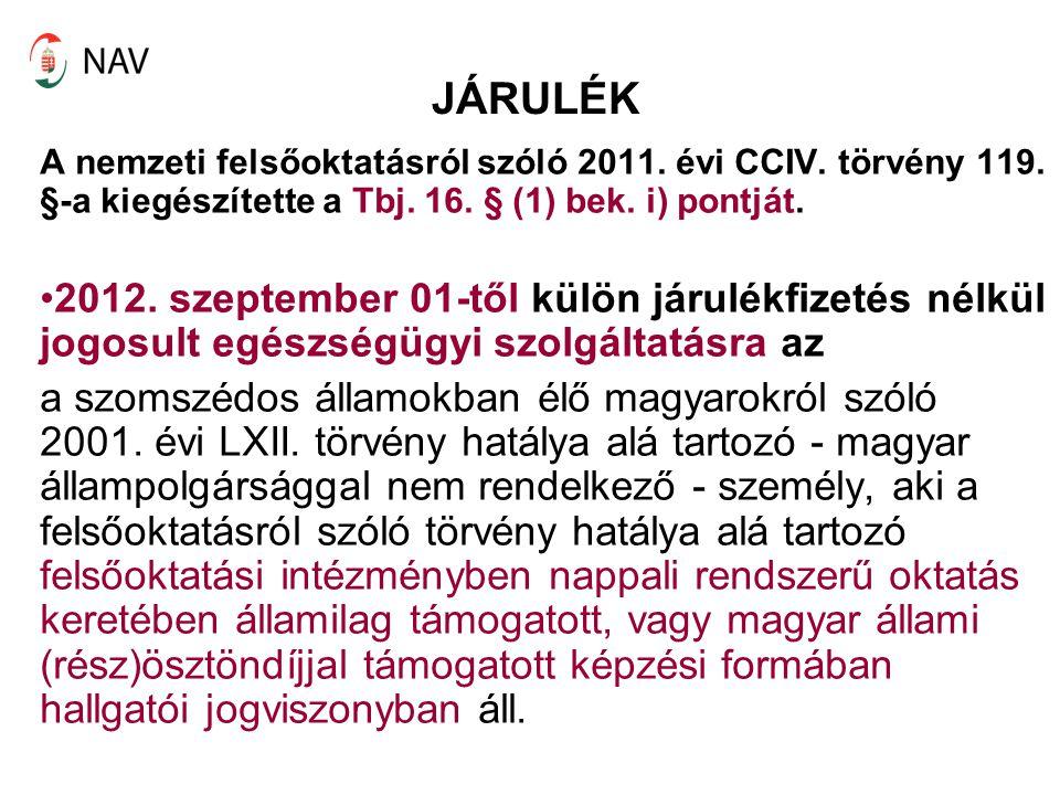 JÁRULÉK A nemzeti felsőoktatásról szóló 2011. évi CCIV. törvény 119. §-a kiegészítette a Tbj. 16. § (1) bek. i) pontját. 2012. szeptember 01-től külön