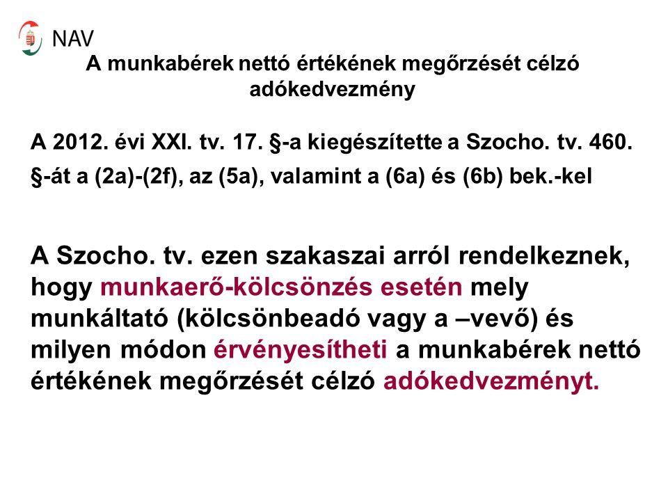 A munkabérek nettó értékének megőrzését célzó adókedvezmény A 2012. évi XXI. tv. 17. §-a kiegészítette a Szocho. tv. 460. §-át a (2a)-(2f), az (5a), v