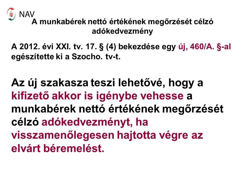 A munkabérek nettó értékének megőrzését célzó adókedvezmény A 2012. évi XXI. tv. 17. § (4) bekezdése egy új, 460/A. §-al egészítette ki a Szocho. tv-t