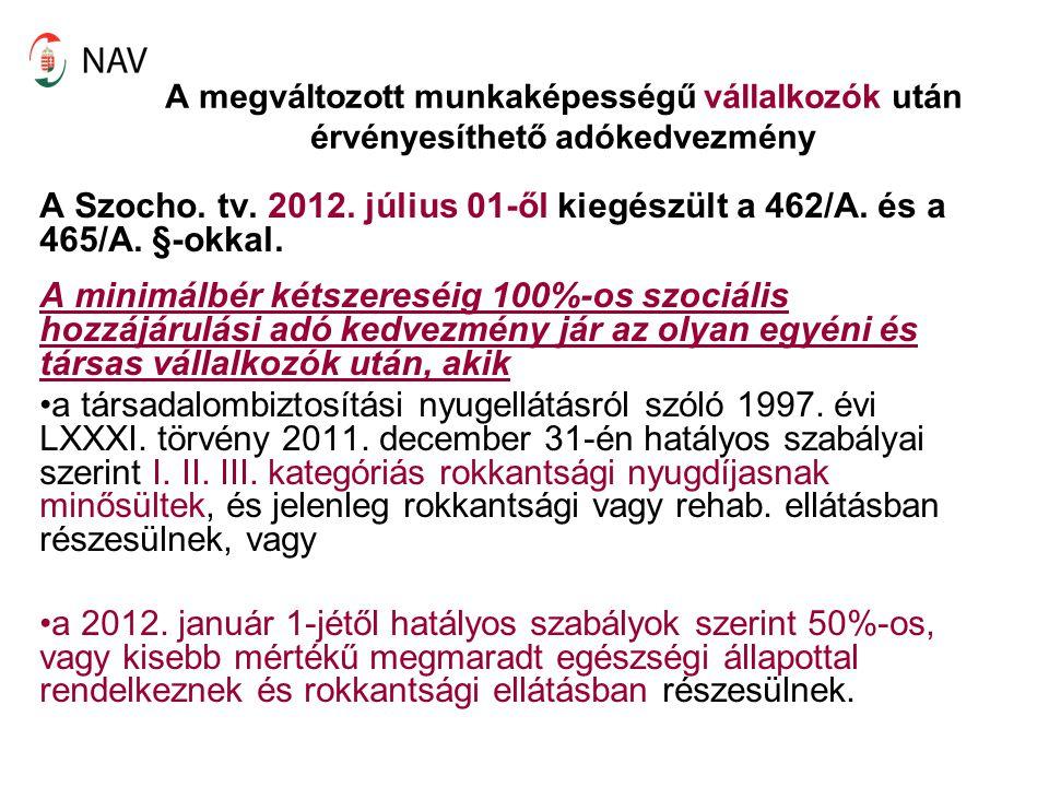 A megváltozott munkaképességű vállalkozók után érvényesíthető adókedvezmény A Szocho. tv. 2012. július 01-ől kiegészült a 462/A. és a 465/A. §-okkal.