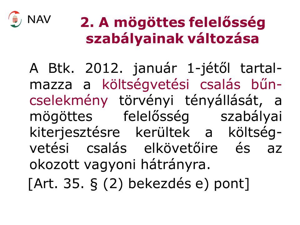 2. A mögöttes felelősség szabályainak változása A Btk. 2012. január 1-jétől tartal- mazza a költségvetési csalás bűn- cselekmény törvényi tényállását,