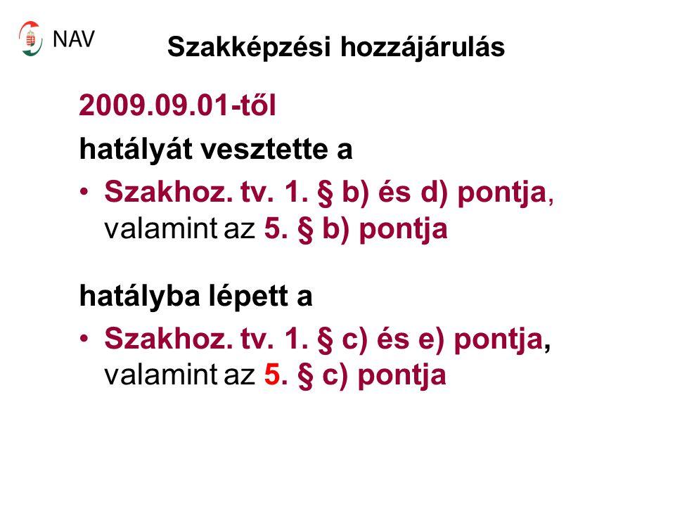 Szakképzési hozzájárulás 2009.09.01-től hatályát vesztette a Szakhoz. tv. 1. § b) és d) pontja, valamint az 5. § b) pontja hatályba lépett a Szakhoz.