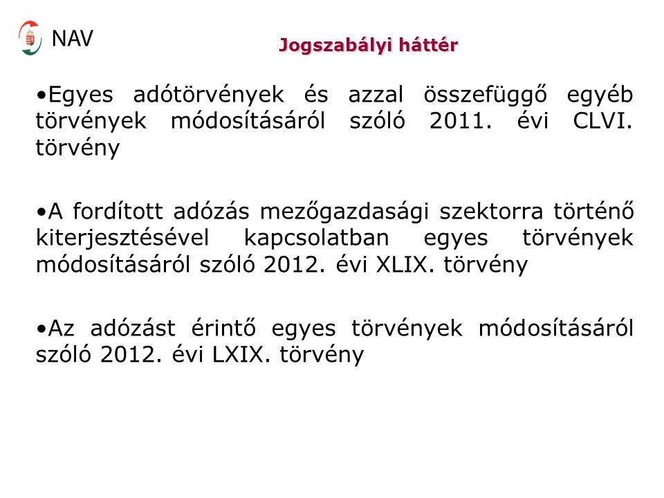 Jogszabályi háttér Egyes adótörvények és azzal összefüggő egyéb törvények módosításáról szóló 2011. évi CLVI. törvény A fordított adózás mezőgazdasági