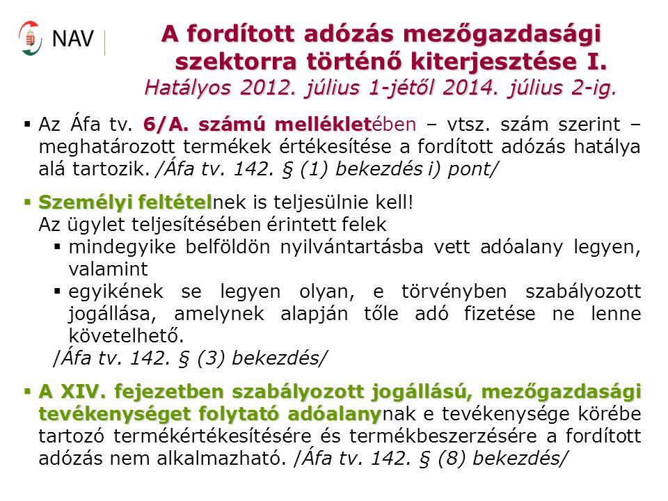 A fordított adózás mezőgazdasági szektorra történő kiterjesztése I. Hatályos 2012. július 1-jétől 2014. július 2-ig Hatályos 2012. július 1-jétől 2014