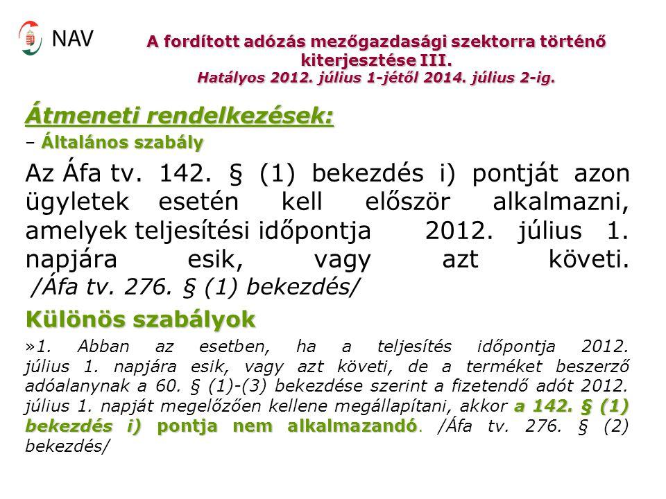 A fordított adózás mezőgazdasági szektorra történő kiterjesztése III. Hatályos 2012. július 1-jétől 2014. július 2-ig. Átmeneti rendelkezések: Általán