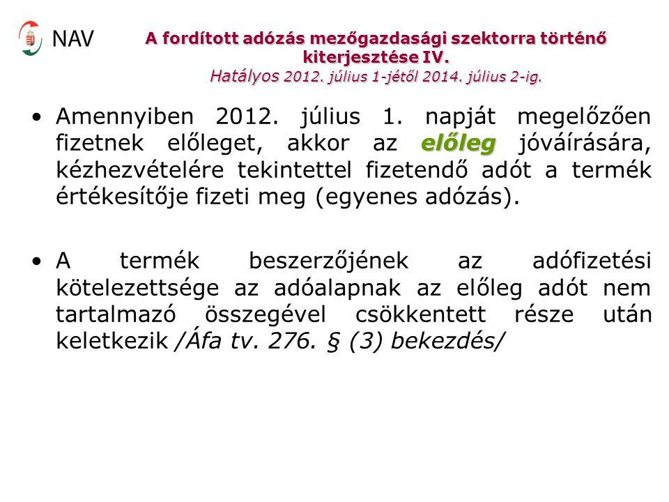 A fordított adózás mezőgazdasági szektorra történő kiterjesztése IV. Hatályos 2012. július 1-jétől 2014. július 2-ig. előlegAmennyiben 2012. július 1.