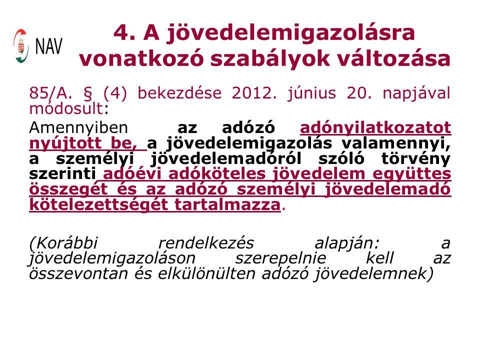 4. A jövedelemigazolásra vonatkozó szabályok változása 85/A. § (4) bekezdése 2012. június 20. napjával módosult: Amennyiben az adózó adónyilatkozatot