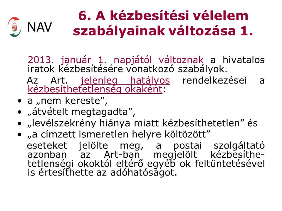 6. A kézbesítési vélelem szabályainak változása 1. 2013. január 1. napjától változnak a hivatalos iratok kézbesítésére vonatkozó szabályok. Az Art. je