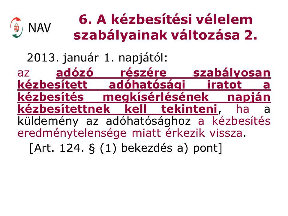 6. A kézbesítési vélelem szabályainak változása 2. 2013. január 1. napjától: az adózó részére szabályosan kézbesített adóhatósági iratot a kézbesítés