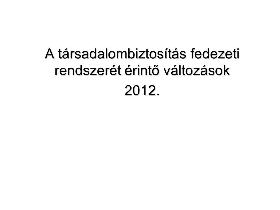 A társadalombiztosítás fedezeti rendszerét érintő változások 2012.