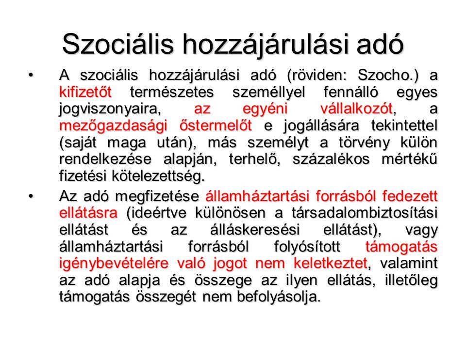 Szociális hozzájárulási adó A szociális hozzájárulási adó (röviden: Szocho.) a kifizetőt természetes személlyel fennálló egyes jogviszonyaira, az egyé