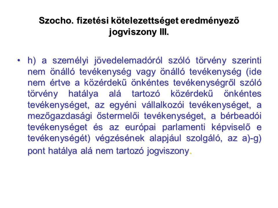 Szocho. fizetési kötelezettséget eredményező jogviszony III. h) a személyi jövedelemadóról szóló törvény szerinti nem önálló tevékenység vagy önálló t
