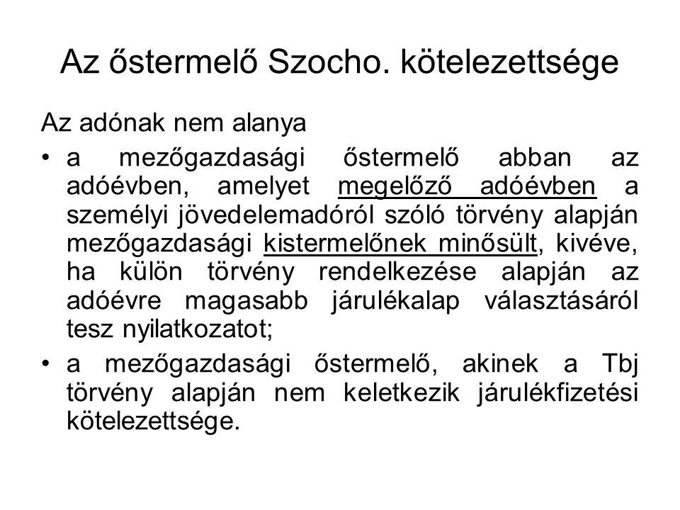 Az őstermelő Szocho. kötelezettsége Az adónak nem alanya a mezőgazdasági őstermelő abban az adóévben, amelyet megelőző adóévben a személyi jövedelemad