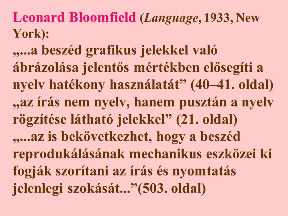 """Leonard Bloomfield (Language, 1933, New York): """"...a beszéd grafikus jelekkel való ábrázolása jelentős mértékben elősegíti a nyelv hatékony használatát (40–41."""