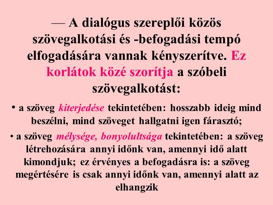 — A dialógus szereplői közös szövegalkotási és -befogadási tempó elfogadására vannak kényszerítve.