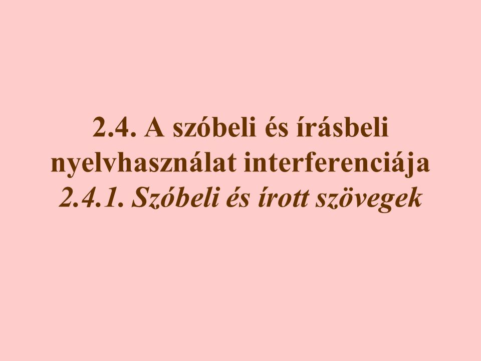 2.4. A szóbeli és írásbeli nyelvhasználat interferenciája 2.4.1. Szóbeli és írott szövegek