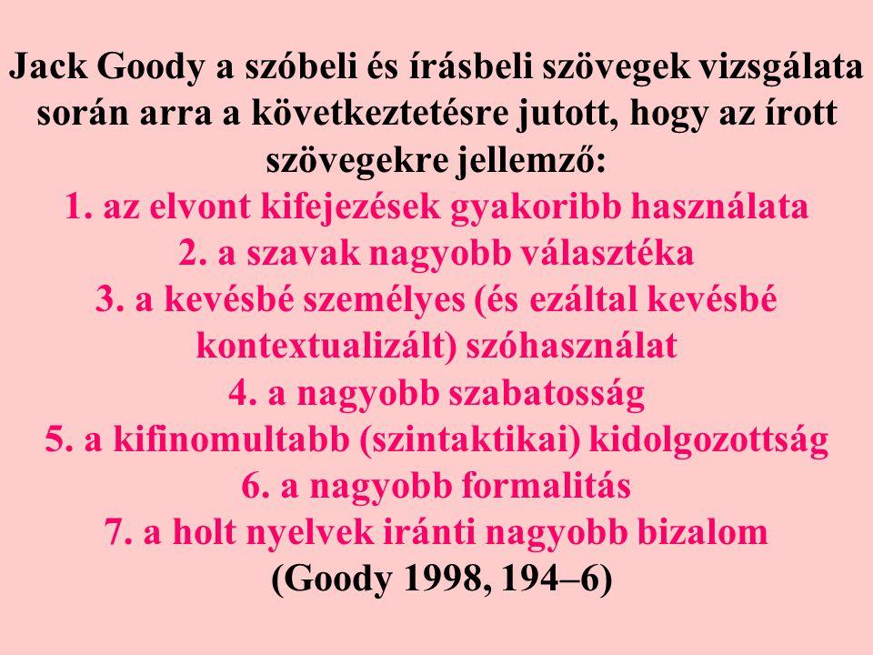 Jack Goody a szóbeli és írásbeli szövegek vizsgálata során arra a következtetésre jutott, hogy az írott szövegekre jellemző: 1.