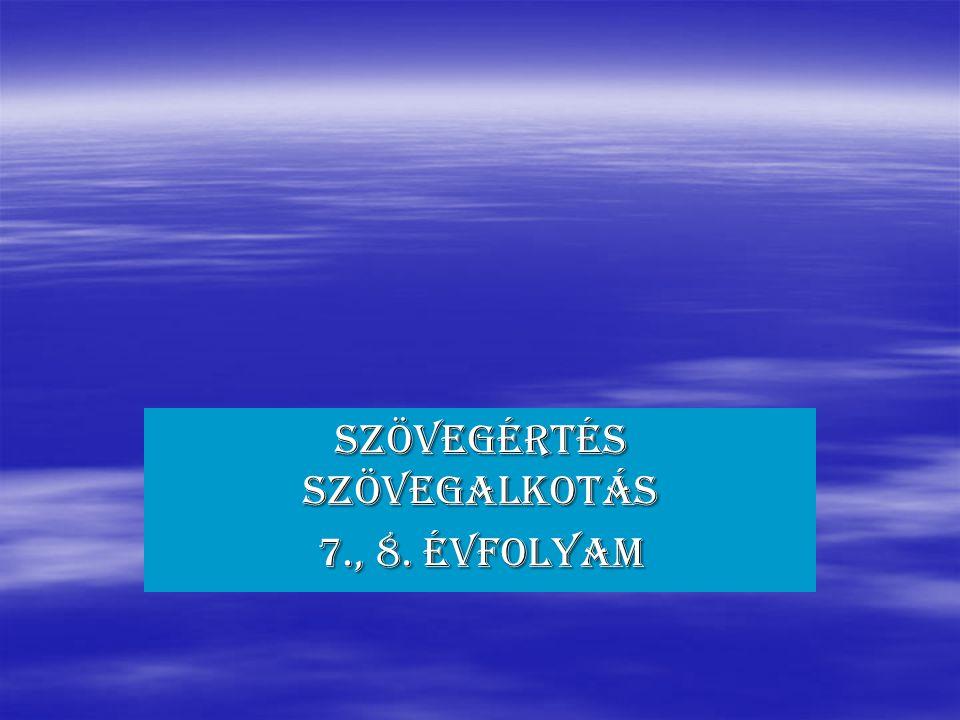 SZÖVEGÉRTÉS SZÖVEGALKOTÁS 7., 8. évfolyam