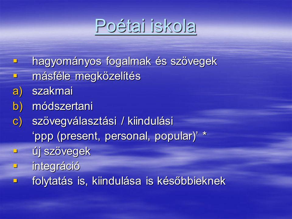 Poétai iskola  hagyományos fogalmak és szövegek  másféle megközelítés a)szakmai b)módszertani c)szövegválasztási / kiindulási 'ppp (present, persona