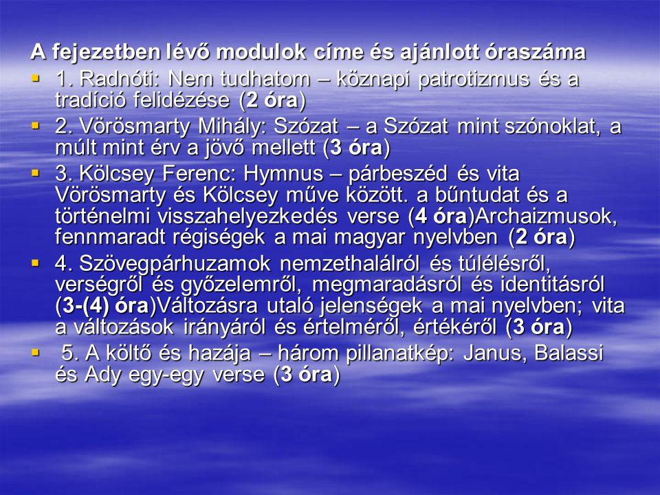A fejezetben lévő modulok címe és ajánlott óraszáma  1. Radnóti: Nem tudhatom – köznapi patrotizmus és a tradíció felidézése (2 óra)  2. Vörösmarty