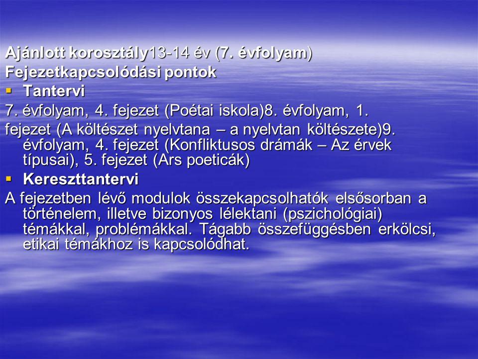 Ajánlott korosztály13-14 év (7. évfolyam) Fejezetkapcsolódási pontok  Tantervi 7. évfolyam, 4. fejezet (Poétai iskola)8. évfolyam, 1. fejezet (A költ