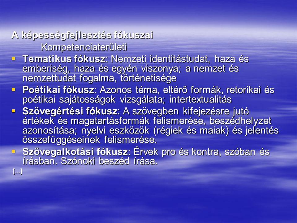 A képességfejlesztés fókuszai Kompetenciaterületi  Tematikus fókusz: Nemzeti identitástudat, haza és emberiség, haza és egyén viszonya; a nemzet és n