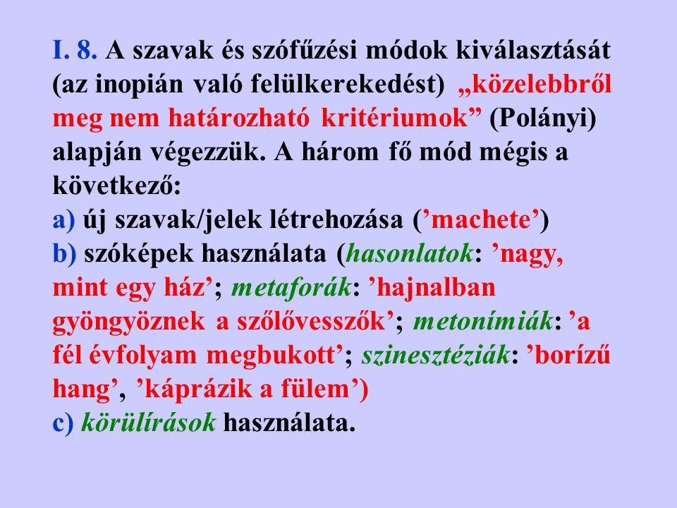 I. 7. A nyelv eredendő inopiája (inopia = szószegénység). A nyelv eredendő inopiáján való felülkerekedés mikéntje a stílus létének egyik forrása. Aki