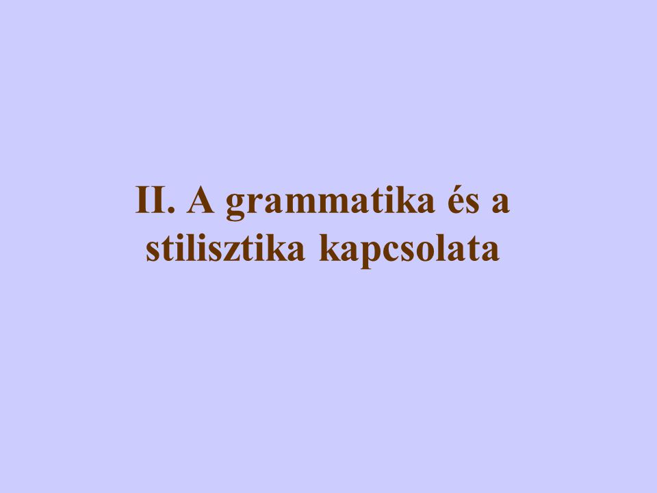 I. 9. Az inopia (szószegénység) mellett a stílus másik nyelvi forrása a copia (szóbőség). Miközben a nyelvnek számos dologra nincs szava, egyes dolgok