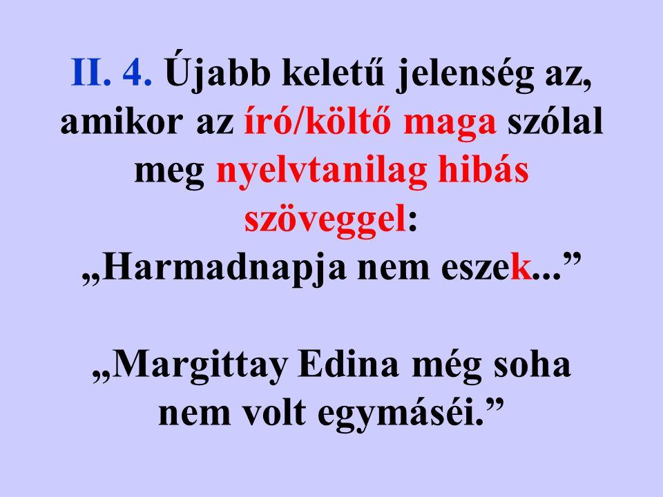 II. 3. A leggyakoribb eset az, amikor műveletlen vagy bárdolatlan szereplőt jellemez az író azzal, hogy nyelvtanilag hibás szöveget ad a szájába. Ilye