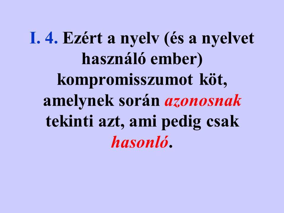 I. 3. Ha mindenre külön szavunk lenne, az nagyságrendekkel több szót eredményezne, mint amennyinek a kezelésére az emberi emlékezet képes. Ráadásul ez