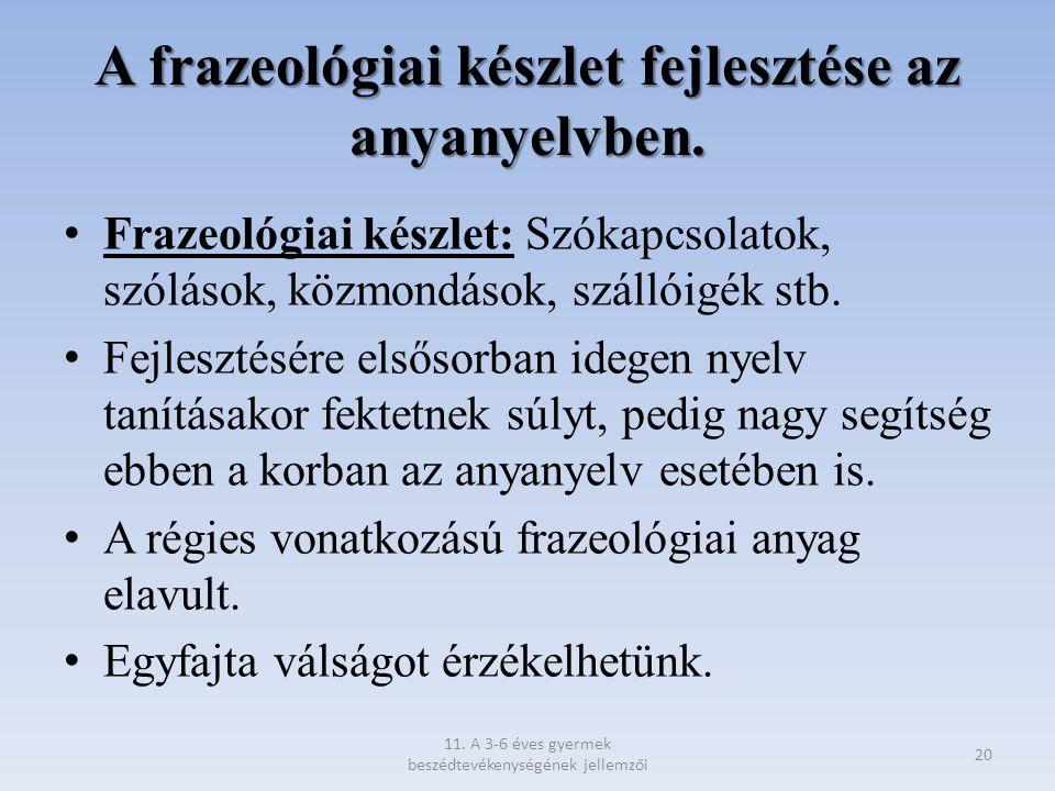 A frazeológiai készlet fejlesztése az anyanyelvben. Frazeológiai készlet: Szókapcsolatok, szólások, közmondások, szállóigék stb. Fejlesztésére elsősor