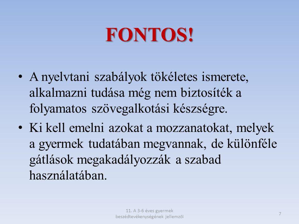 FONTOS! A nyelvtani szabályok tökéletes ismerete, alkalmazni tudása még nem biztosíték a folyamatos szövegalkotási készségre. Ki kell emelni azokat a