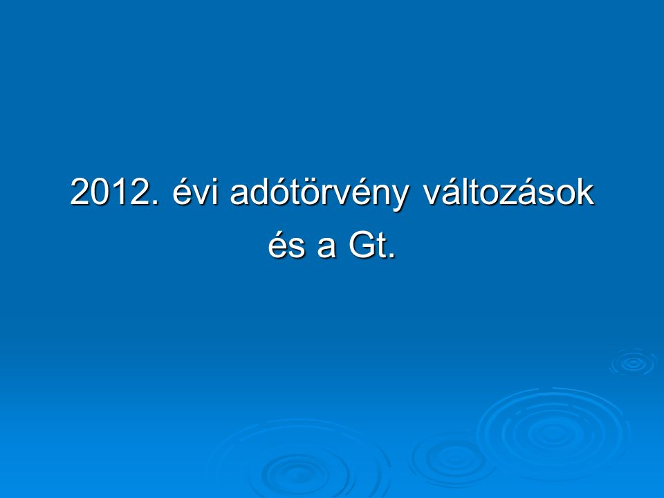 2012. évi adótörvény változások és a Gt.