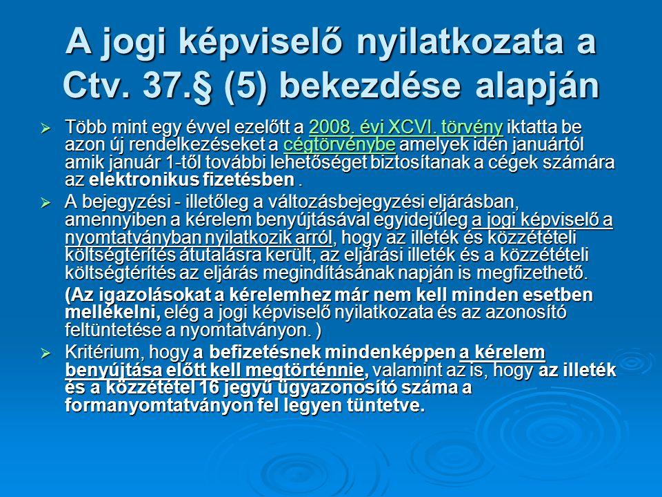  A Magyar Államkincstár felé a közzétételi ill cégeljárási díj befizetéséről ha a cégeljárási azonosító elírása történik meg, a befizetés és a cégügy nem találkozik egymással.