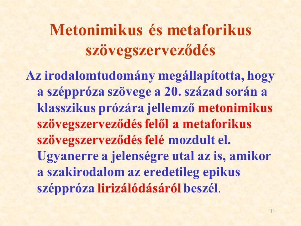 11 Metonimikus és metaforikus szövegszerveződés Az irodalomtudomány megállapította, hogy a széppróza szövege a 20. század során a klasszikus prózára j