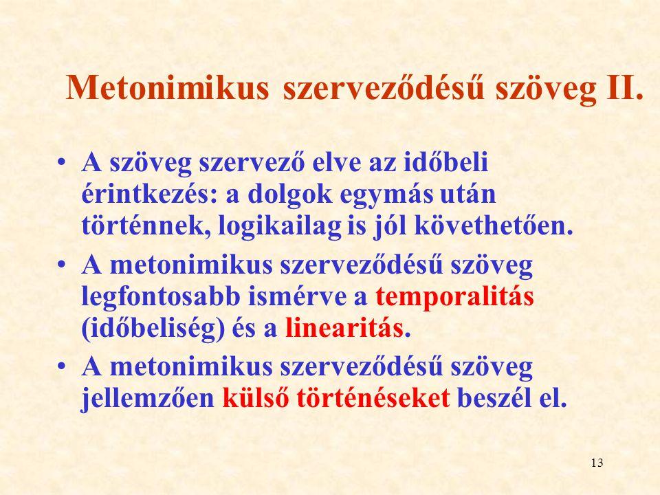 13 Metonimikus szerveződésű szöveg II. A szöveg szervező elve az időbeli érintkezés: a dolgok egymás után történnek, logikailag is jól követhetően. A