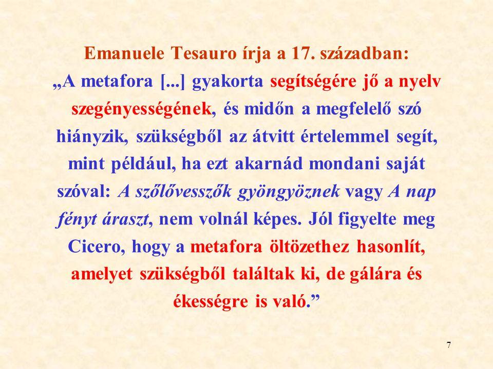 """7 Emanuele Tesauro írja a 17. században: """"A metafora [...] gyakorta segítségére jő a nyelv szegényességének, és midőn a megfelelő szó hiányzik, szüksé"""