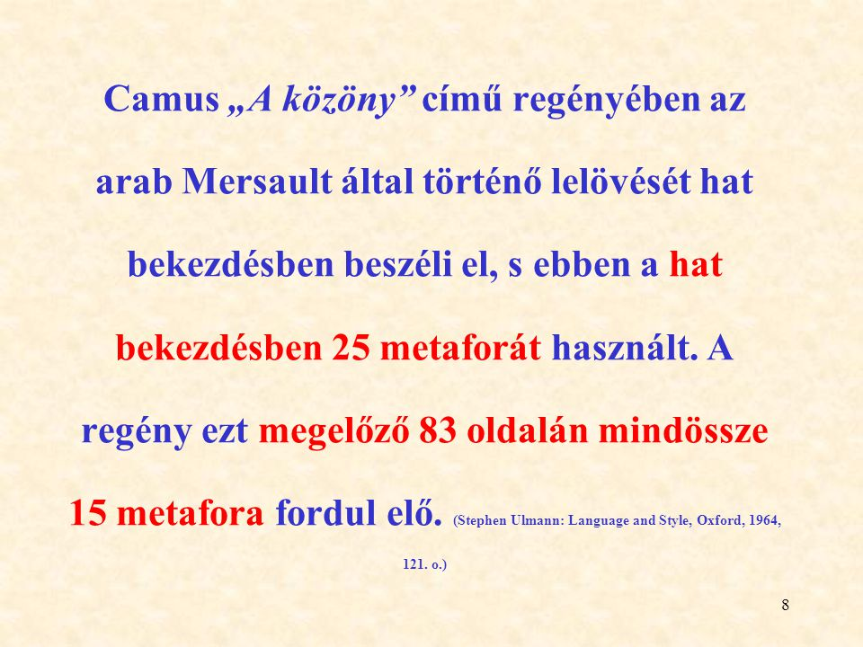 """8 Camus """"A közöny"""" című regényében az arab Mersault által történő lelövését hat bekezdésben beszéli el, s ebben a hat bekezdésben 25 metaforát használ"""