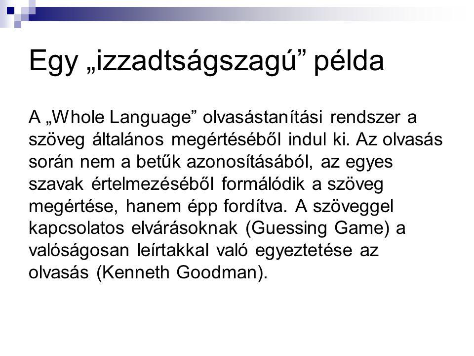 """Egy """"izzadtságszagú"""" példa A """"Whole Language"""" olvasástanítási rendszer a szöveg általános megértéséből indul ki. Az olvasás során nem a betűk azonosít"""