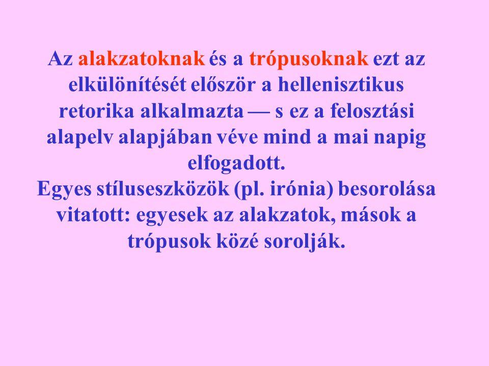 Az alakzatoknak és a trópusoknak ezt az elkülönítését először a hellenisztikus retorika alkalmazta — s ez a felosztási alapelv alapjában véve mind a m