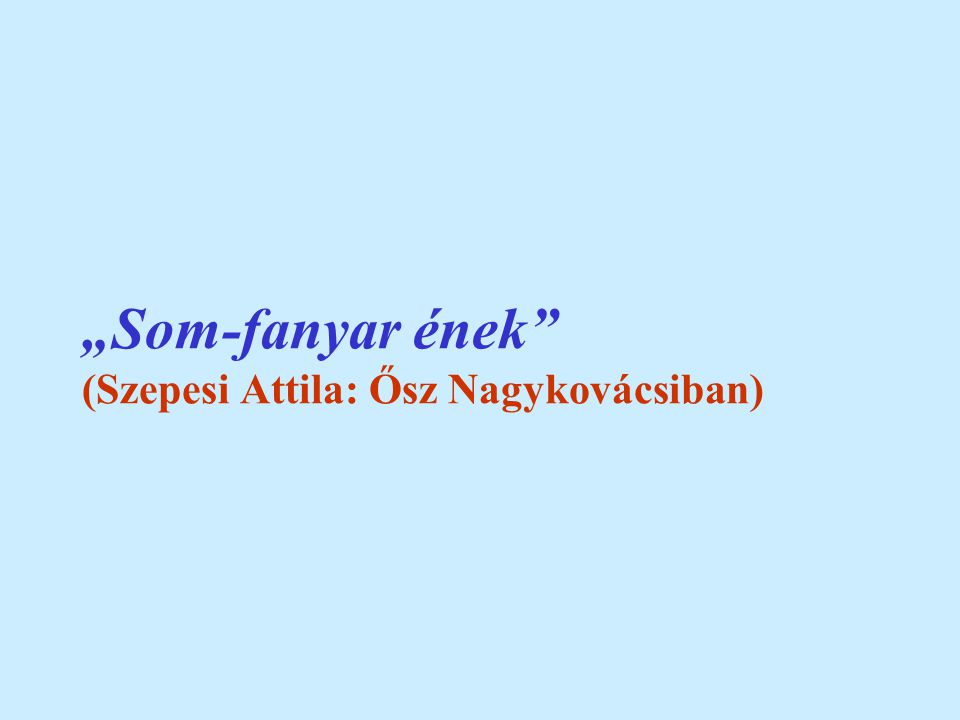 """""""Som-fanyar ének (Szepesi Attila: Ősz Nagykovácsiban)"""