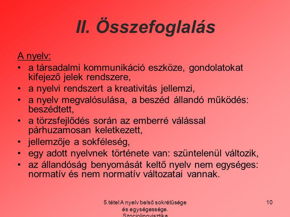 5.tétel A nyelv belső sokrétűsége és egységessége. Szociolingvisztika 10 II. Összefoglalás A nyelv: a társadalmi kommunikáció eszköze, gondolatokat ki