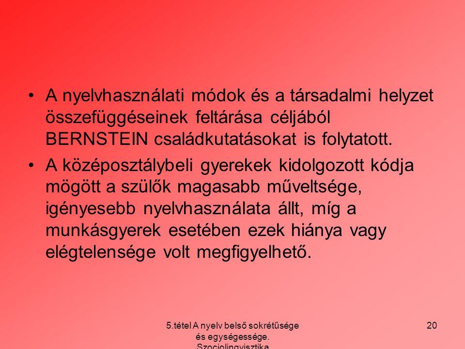 5.tétel A nyelv belső sokrétűsége és egységessége. Szociolingvisztika 20 A nyelvhasználati módok és a társadalmi helyzet összefüggéseinek feltárása cé