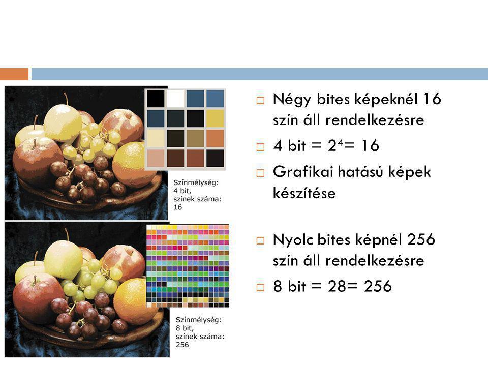  Négy bites képeknél 16 szín áll rendelkezésre  4 bit = 2 4 = 16  Grafikai hatású képek készítése  Nyolc bites képnél 256 szín áll rendelkezésre  8 bit = 28= 256