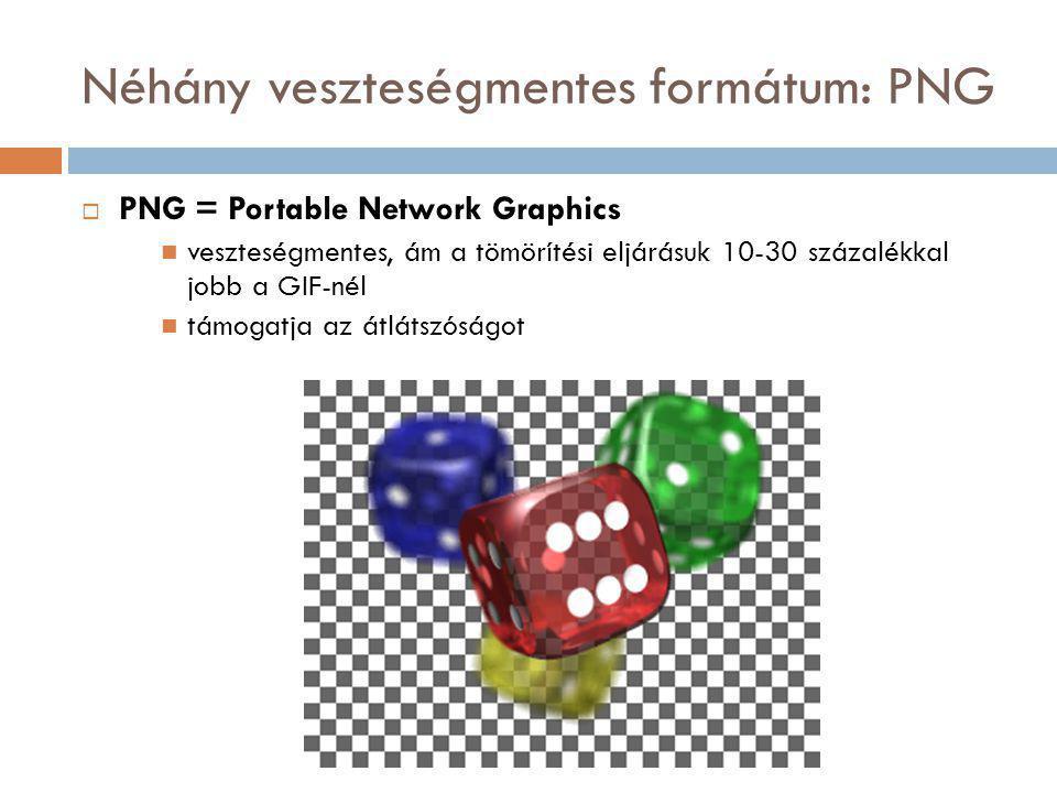 Néhány veszteségmentes formátum: PNG  PNG = Portable Network Graphics veszteségmentes, ám a tömörítési eljárásuk 10-30 százalékkal jobb a GIF-nél támogatja az átlátszóságot